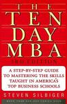 The Ten-Day MBA : A Step-By-Step Guide To Mastering The Skills Taught In America's Top Business Schools