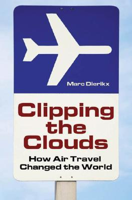 Clipping the Clouds: How Air Travel Changed the World