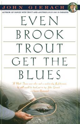 Even Brook Trout Get The Blues by John Gierach
