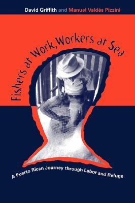 Fishers At Work, Workers At Sea by David Craig Griffith