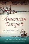 American Tempest: The Heroes And Villains Of The Boston Tea Party