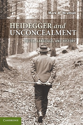Heidegger and Unconcealment: Truth, Language, and History