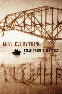 Lost Everything by Brian Francis Slattery