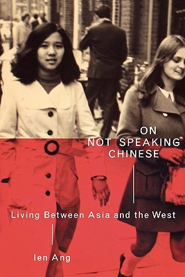 On Not Speaking Chinese by Ien Ang