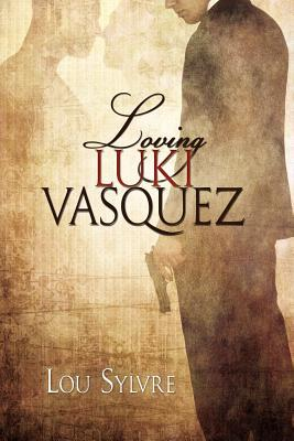 Loving Luki Vasquez by Lou Sylvre