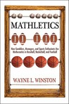 Mathletics: How Gamblers, Managers, and Sports Enthusiasts Use Mathematics in Baseball, Basketball, and Football