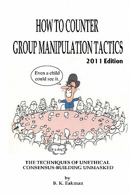 How to Counter Group Manipulation Tactics by B.K. Eakman