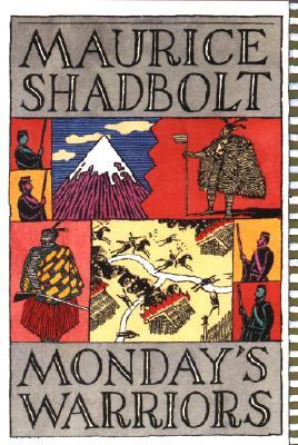 Monday's Warriors by Maurice Shadbolt