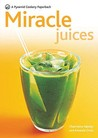 Miracle Juices: Over 40 Juices for a Healthy Life (New Pyramid Paperback)