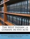 The West Indian: A Comedy, in Five Acts