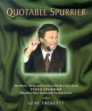 Quotable Spurrier: The Nerve, Verve, and Victorious Words of and about Steve Spurrier, America's Most Scrutinized Football Coach