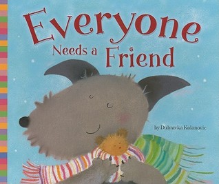 Everyone Needs a Friend by Dubravka Kolanovic
