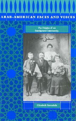 Arab-American Faces and Voices: The Origins of an Immigrant Community