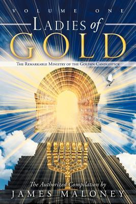 Ladies of Gold Volume One: The Remarkable Ministry of the Golden Candlestick