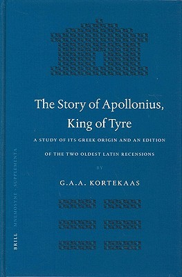 The Story of Apollonius, King of Tyre: A Study of Its Greek Origin and an Edition of the Two Oldest Latin Recensions