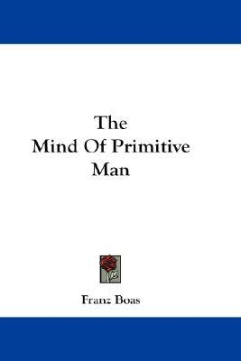 The Mind of Primitive Man by Franz Boas
