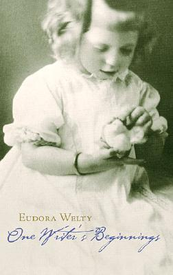 One Writer's Beginnings by Eudora Welty