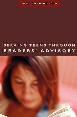 Serving Teens Through Readers' Advisory by Heather  Booth