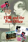 FDR and the Post Office: A Young Boy's Fascination; A World Leader's Passion