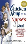 Chicken Soup for the Nurse's Soul: 101 Stories to Celebrate, Honor, and Inspire the Nursing Profession (Chicken Soup for the Soul (Paperback Health Communications))