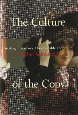 The Culture of the Copy by Hillel Schwartz