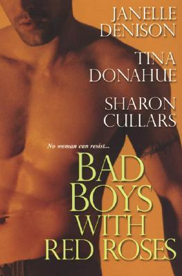 Bad Boys with Red Roses by Janelle Denison