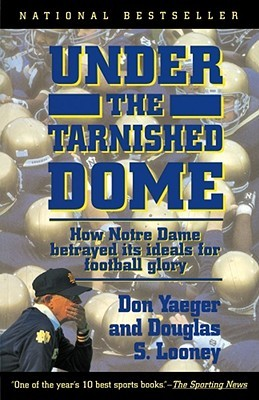 Under The Tarnished Dome by Don Yaeger