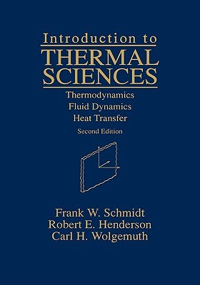 Introduction to Thermal Sciences: Thermodynamics Fluid Dynamics Heat Transfer