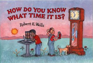 How Do You Know What Time It Is? by Robert E. Wells
