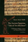"""The Ancient Egyptian """"Tale of Two Brothers"""": A Mythological, Religious, Literary and Historico-Political Study"""