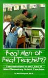 Real Men or Real Teachers?: Contradictions in the Lives of Men Elementary School Teachers