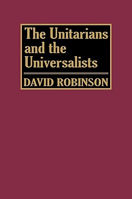 The Unitarians and the Universalists by David     Robinson