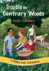 Trouble in Contrary Woods (Bailey Fish Adventures, #6)