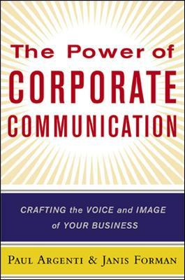 The Power of Corporate Communication by Paul M. Argenti