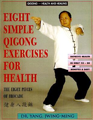 Eight Simple Qigong Exercises for Health by Yang Jwing-Ming
