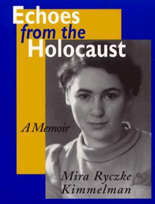 Echoes From The Holocaust by Mira Ryczke Kimmelman