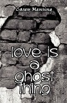Love Is a Ghost Thing