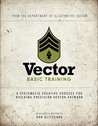 Vector Basic Training: A Systematic Creative Process for Building Precision Vector Artwork (Voices That Matter)