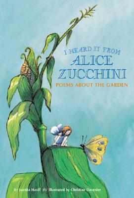 I Heard It from Alice Zucchini: Poems About the Garden