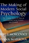 The Making Of Modern Social Psychology: The Hidden Story Of How An International Social Science Was Created