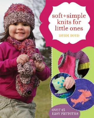 Soft + Simple Knits for Little Ones by Heidi Boyd