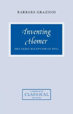Inventing Homer by Barbara Graziosi