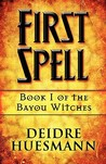 First Spell: Book 1 of the Bayou Witches