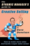 The Dynamic Manager's Guide to Creative Selling: How to Make More Sales and Build a Super Sales Career