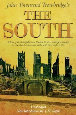 The South: A Tour of Its Battlefields and Ruined Cities, a Journey Through the Desolated States, and Talks with the People 1867