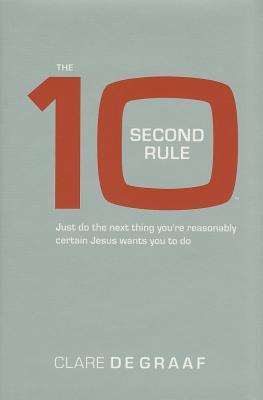 The 10 Second Rule by Clare De Graaf