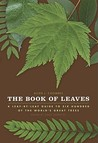 The Book of Leaves: A Leaf-by-Leaf Guide to Six Hundred of the World's Great Trees