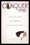 Conquer Me: Girl-To-Girl Wisdom About Fulfilling Your Submissive Desires
