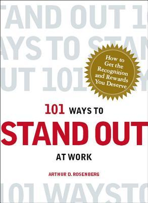 101 Ways to Stand Out at Work: How to Get the Recognition and Rewards You Deserve