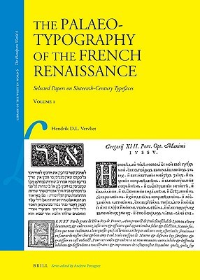 The Palaeotypography of the French Renaissance: Selected Papers on Sixteenth-Century Typefaces